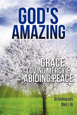 God's Amazing Grace, Loving Mercy & Abiding Peace  -     By: Mark E. Oh