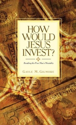 How Would Jesus Invest?  -     By: Gayle M. Gilmore