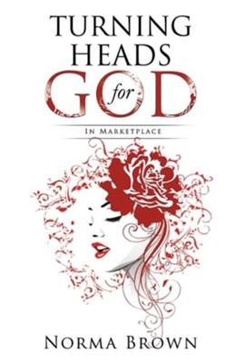 Turning Heads for God  -     By: Norma Brown