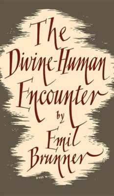 The Divine Human Encounter  -     By: Emil Brunner