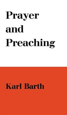 Prayer and Preaching  -     By: Karl Barth