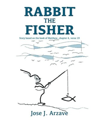 Rabbit the Fisher  -     By: Jose J. Arzave