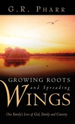 Growing Roots and Spreading Wings  -     By: G.R. Pharr