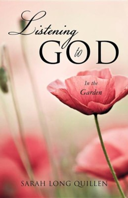 Listening to God in the Garden, Paperback   -     By: Sarah Long Quillen