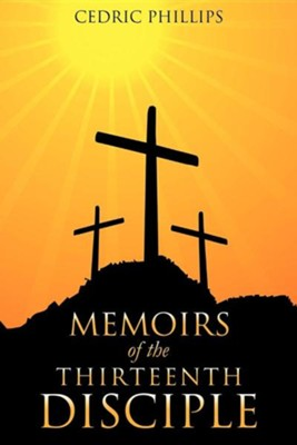 Memoirs of the Thirteenth Disciple  -     By: Cedric Phillips