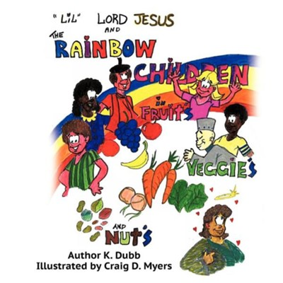 Lil Lord Jesus and the Rainbow Children in Fruits, Veggies, and Nuts  -     By: K. Dubb
