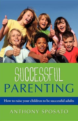 Successful Parenting  -     By: Anthony Sposato