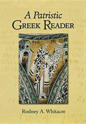 A Patristic Greek Reader   -     By: Rodney A. Whitacre