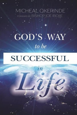 God's Way to Be Successful in Life  -     By: Michael Okerinde