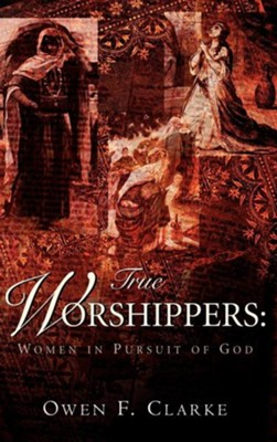 True Worshippers   -     By: Owen F. Clarke