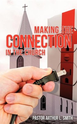 Making the Connection in the Church  -     By: Arthur L. Smith