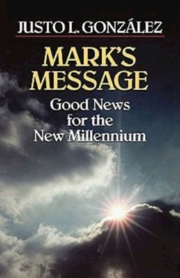 Mark's Message: Good News for the New Millennium   -     By: Justo L. Gonzalez