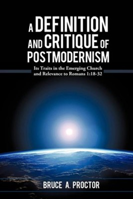 A Definition and Critique of Postmodernism  -     By: Bruce A. Proctor