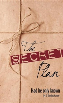 The Secret Plan  -     By: D. Sterling Harlow