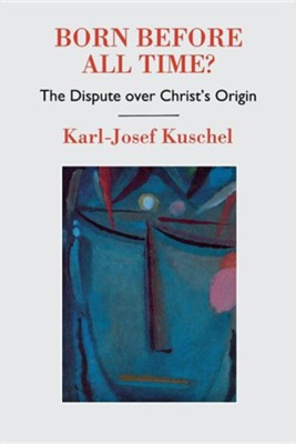 Born Before All Time? the Dispute Over Christ's Origin  -     By: Karl-Josef Kuschel