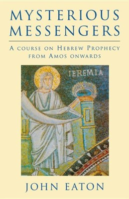 Mysterious Messengers: A Course on Hebrew Prophecy from Amos Onwards  -     By: John Eaton