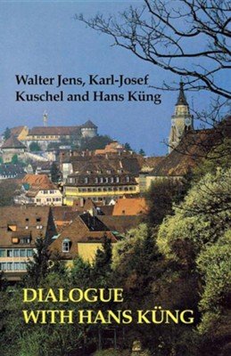 Dialogue with Hans Kung  -     By: Walter Jens, Karl-Josef Kuschel, Hans Kung
