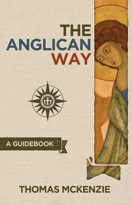 The Anglican Way: A Guidebook  -     By: Thomas McKenzie
