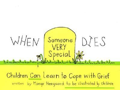 When Someone Very Special Dies: Children Can Learn to Cope with Grief  -     By: Marge Eaton Heegaard     Illustrated By: Children