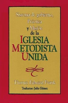 Sistema de Gobiemo Practica y Mision de La Iglesia Metodista Unida: Polity, Practice and Mission of the United Methodist Church Spanish  -     By: Thomas Edward Frank