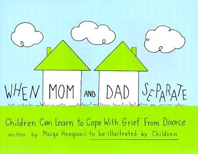 When Mom and Dad Separate: Children Can Learn to Cope with Grief from Divorce  -     By: Marge Heegaard