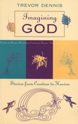Imagining God - Stories from Creation to Heaven  -     By: Trevor Dennis
