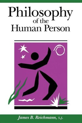Philosophy of the Human Person   -     By: James B. Reichmann