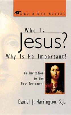 Who Is Jesus? Why Is He Important?   -     By: Daniel J. Harrington S.J.