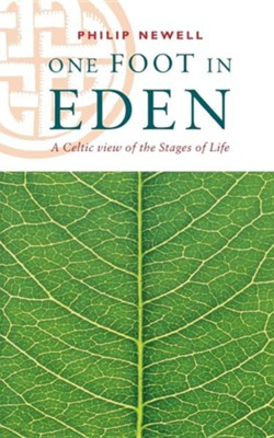 One Foot in Eden - A Celtic View of the Stages of Life  -     By: Phillip Newell