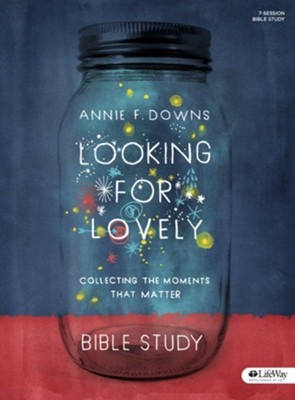 Looking for Lovely - Bible Study Book: Collecting the Moments That Matter  -     By: Annie F. Downs