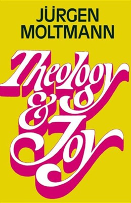 Theology and Joy  -     By: Juergen Moltmann