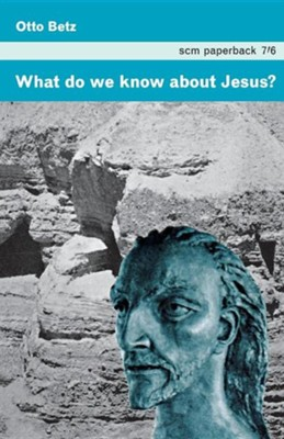 What Do We Know about Jesus?  -     By: Otto Betz
