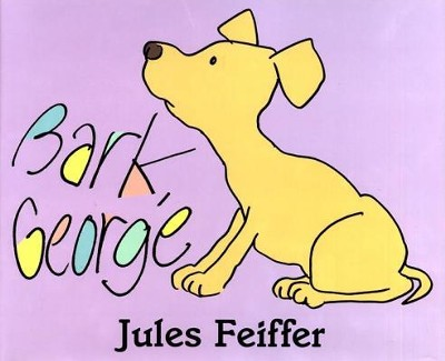 Bark, George  -     By: Jules Feiffer     Illustrated By: Jules Feiffer