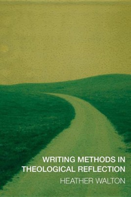 Writing Methods in Theological Reflection  -     By: Heather Walton