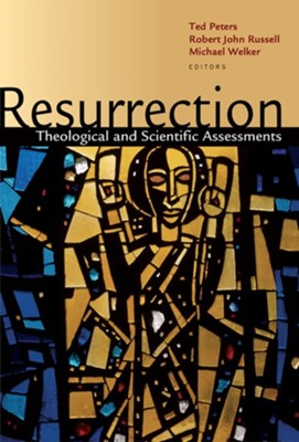 Resurrection: Scientific and Theological Assessments  -     Edited By: Ted Peters, R.J. Russell