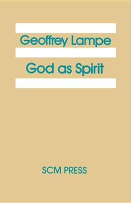 God as Spirit: The 1976 Bampton Lectures  -     By: Geoffrey Lampe