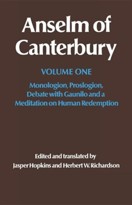 Anselm of Canterbury: Monologion, Proslogion, Dialogue with Gaunilo and a Meditation on Human Redemption  -     Edited By: Jasper Hopkins, Herbert W. Richardson     Translated By: Jasper Hopkins     By: Anselm of Canterbury