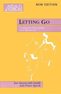 Letting Go: Caring for the Dying and Bereaved   -     By: Ian Ainsworth-Smith, Peter Speck
