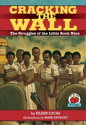 Cracking the Wall: The Struggles of the Little Rock Nine  -     By: Eileen Lucas     Illustrated By: Mark Anthony