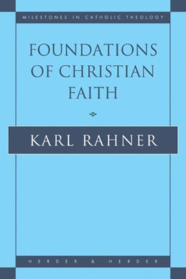 Foundations of Christian Faith: An Introduction to the Idea of Christianity  -     By: Karl Rahner