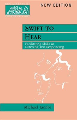 Swift to Hear - Facilitating Skills in Listening and Responding  -     By: Michael Jacobs