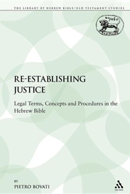 Re-Establishing Justice: Legal Terms, Concepts and Procedures in the Hebrew Bible  -     By: Pietro Bovati
