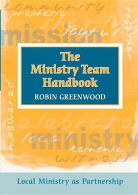 Ministry Team Handbook, the - Local Ministry as Partnership  -     By: Robin Greenwood