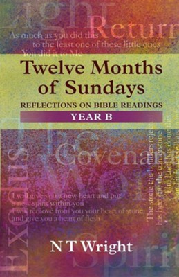 Twelve Months of Sundays Year B - Reflections on Bible Readings  -     By: Tom Wright