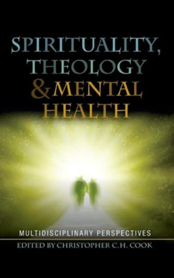 Spirituality, Theology and Mental Health: Interdisciplinary Perspectives  -     Edited By: Christopher C.H. Cook