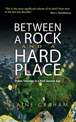 Between a Rock and a Hard Place: Public Theology in a Post-Secular Age  -     By: Elaine Graham