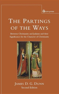 Parting of the Ways: Between Christianity and Judaism and Their Significance for the Character of Christianity  -     By: James D.G. Dunn