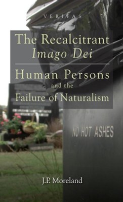 The Recalcitrant Imago Dei: Human Persons and the Failure of Naturalism [Hardcover]  -     By: J.P. Moreland