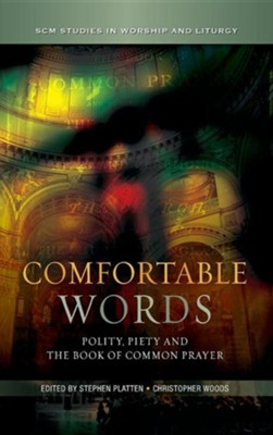 Comfortable Words: Polity, Piety and the Book of Common Prayer  -     Edited By: Stephen Platten, Christopher Woods