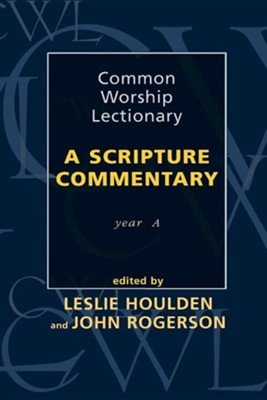 Common Worship Lectionary - A Scripture Commentary Year a  -     By: John Rogerson, Leslie Houlden